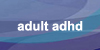 adult adhd and add